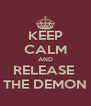 KEEP CALM AND RELEASE  THE DEMON - Personalised Poster A4 size