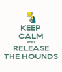 KEEP CALM AND RELEASE THE HOUNDS - Personalised Poster A4 size
