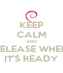 KEEP CALM AND RELEASE WHEN IT'S READY - Personalised Poster A4 size