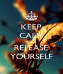 KEEP CALM AND RELEASE YOURSELF - Personalised Poster A4 size