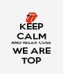 KEEP CALM AND RELEX CUSE WE ARE TOP - Personalised Poster A4 size