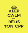 KEEP CALM AND RELIS TON CPP - Personalised Poster A4 size