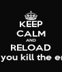 KEEP CALM AND RELOAD after you kill the enemy - Personalised Poster A4 size