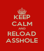 KEEP CALM AND RELOAD ASSHOLE - Personalised Poster A4 size
