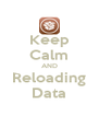 Keep Calm AND Reloading Data - Personalised Poster A4 size