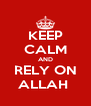 KEEP CALM AND RELY ON ALLAH  - Personalised Poster A4 size