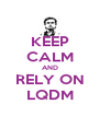 KEEP CALM AND RELY ON LQDM - Personalised Poster A4 size