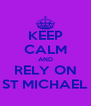 KEEP CALM AND RELY ON ST MICHAEL - Personalised Poster A4 size