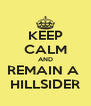 KEEP CALM AND REMAIN A  HILLSIDER - Personalised Poster A4 size
