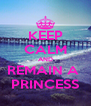 KEEP CALM AND REMAIN A  PRINCESS - Personalised Poster A4 size