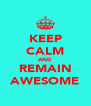 KEEP CALM AND REMAIN AWESOME - Personalised Poster A4 size