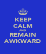 KEEP CALM AND REMAIN AWKWARD - Personalised Poster A4 size