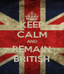 KEEP CALM AND REMAIN BRITISH - Personalised Poster A4 size