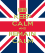 KEEP CALM AND REMAIN CALM - Personalised Poster A4 size