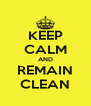 KEEP CALM AND REMAIN CLEAN - Personalised Poster A4 size