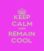 KEEP CALM AND REMAIN COOL - Personalised Poster A4 size
