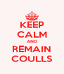 KEEP CALM AND REMAIN COULLS - Personalised Poster A4 size