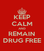 KEEP CALM AND REMAIN DRUG FREE - Personalised Poster A4 size