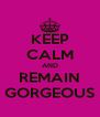 KEEP CALM AND REMAIN GORGEOUS - Personalised Poster A4 size