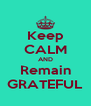 Keep CALM AND Remain GRATEFUL - Personalised Poster A4 size