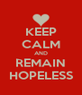 KEEP CALM AND REMAIN HOPELESS - Personalised Poster A4 size