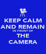 KEEP CALM AND REMAIN IN FRONT OF THE CAMERA - Personalised Poster A4 size