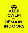 KEEP CALM AND REMAIN INDOORS - Personalised Poster A4 size