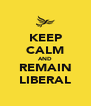 KEEP CALM AND REMAIN LIBERAL - Personalised Poster A4 size
