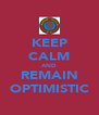 KEEP CALM AND REMAIN OPTIMISTIC - Personalised Poster A4 size