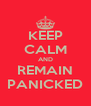 KEEP CALM AND REMAIN PANICKED - Personalised Poster A4 size