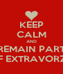 KEEP CALM AND REMAIN PART OF EXTRAVORZA - Personalised Poster A4 size