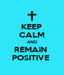 KEEP CALM AND REMAIN  POSITIVE  - Personalised Poster A4 size