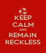 KEEP CALM AND REMAIN RECKLESS - Personalised Poster A4 size
