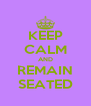 KEEP CALM AND REMAIN SEATED - Personalised Poster A4 size