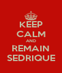 KEEP CALM AND REMAIN SEDRIQUE - Personalised Poster A4 size