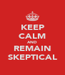 KEEP CALM AND REMAIN SKEPTICAL - Personalised Poster A4 size