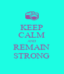 KEEP CALM AND REMAIN STRONG - Personalised Poster A4 size