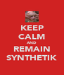 KEEP CALM AND REMAIN SYNTHETIK - Personalised Poster A4 size