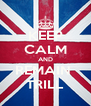 KEEP CALM AND REMAIN  TRILL - Personalised Poster A4 size