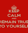 KEEP CALM AND REMAIN TRUE TO YOURSELF - Personalised Poster A4 size