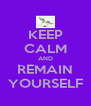 KEEP CALM AND REMAIN YOURSELF - Personalised Poster A4 size