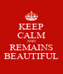 KEEP CALM AND REMAINS BEAUTIFUL - Personalised Poster A4 size