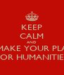 KEEP CALM AND REMAKE YOUR PLATE FOR HUMANITIES - Personalised Poster A4 size