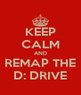KEEP CALM AND REMAP THE D: DRIVE - Personalised Poster A4 size