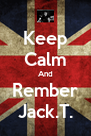 Keep Calm And Rember Jack.T. - Personalised Poster A4 size