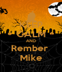 KEEP CALM AND Rember  Mike - Personalised Poster A4 size