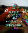 KEEP CALM AND rember to repect me - Personalised Poster A4 size
