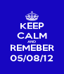 KEEP CALM AND REMEBER 05/08/12 - Personalised Poster A4 size