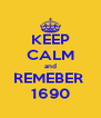KEEP CALM and REMEBER  1690 - Personalised Poster A4 size