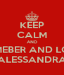 KEEP CALM AND REMEBER AND LOVE ALESSANDRA - Personalised Poster A4 size